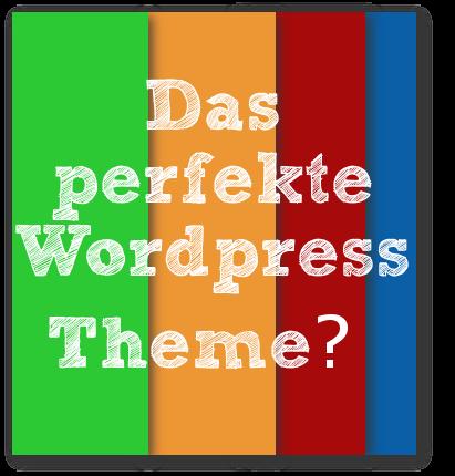 das perfekte Wordpress Theme - gibt es das