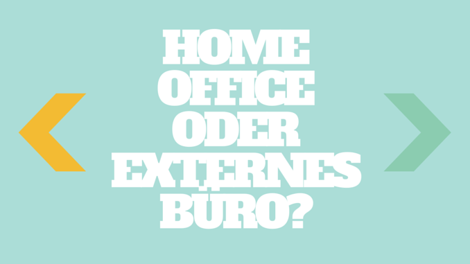 HOME OFFICE ODER EXTERNES BÜRO-